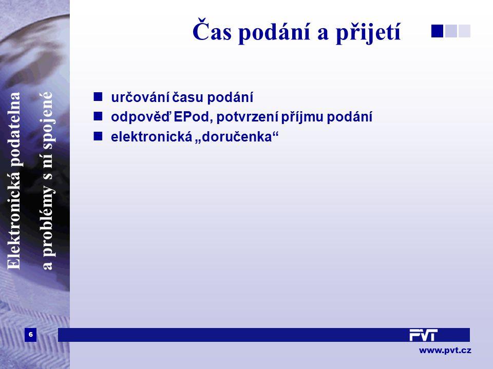 """6 www.pvt.cz Elektronická podatelna a problémy s ní spojené Čas podání a přijetí určování času podání odpověď EPod, potvrzení příjmu podání elektronická """"doručenka"""