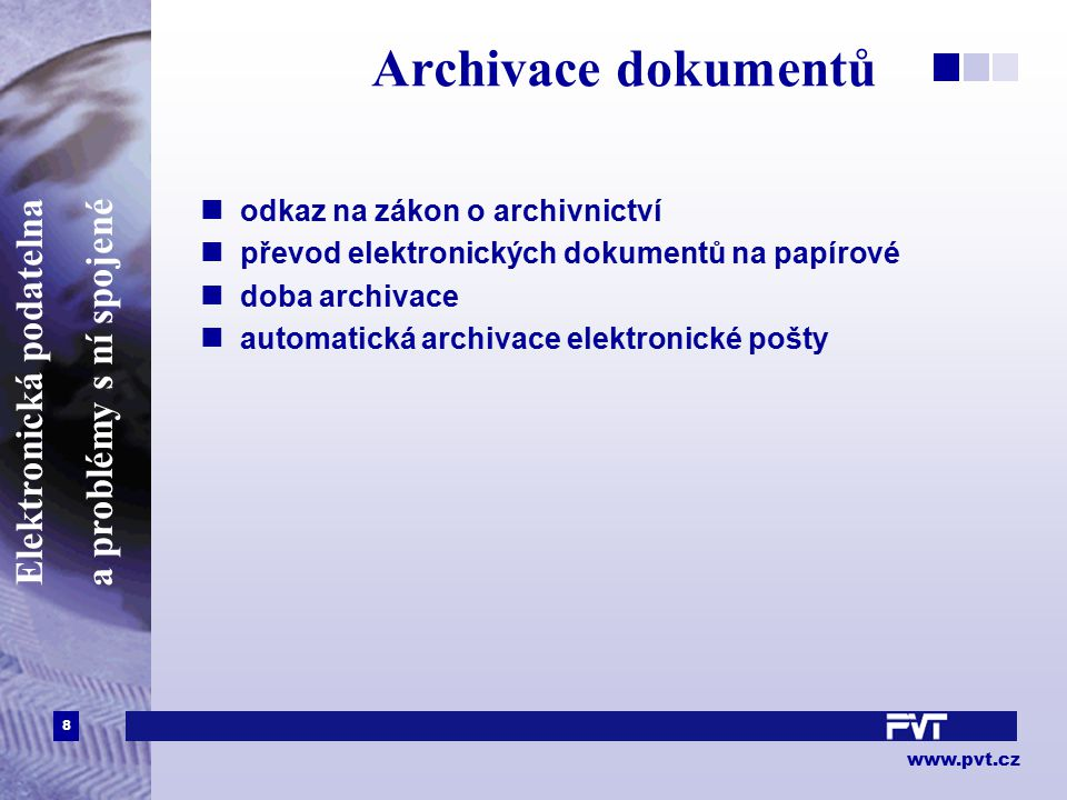 """9 www.pvt.cz Elektronická podatelna a problémy s ní spojené Přílohy k podání malý počet agend bez příloh """"digitalizace příloh, datové formáty velikost podání tisk příloh"""