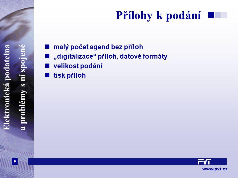 """9 www.pvt.cz Elektronická podatelna a problémy s ní spojené Přílohy k podání malý počet agend bez příloh """"digitalizace"""" příloh, datové formáty velikos"""