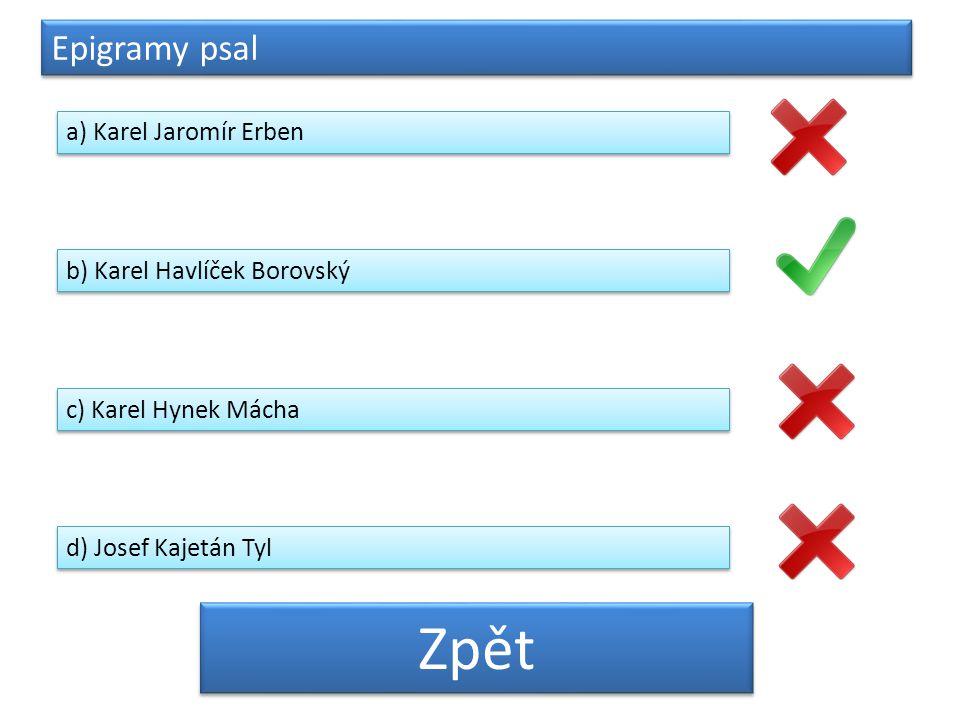 Epigramy psal a) Karel Jaromír Erben b) Karel Havlíček Borovský c) Karel Hynek Mácha d) Josef Kajetán Tyl Zpět