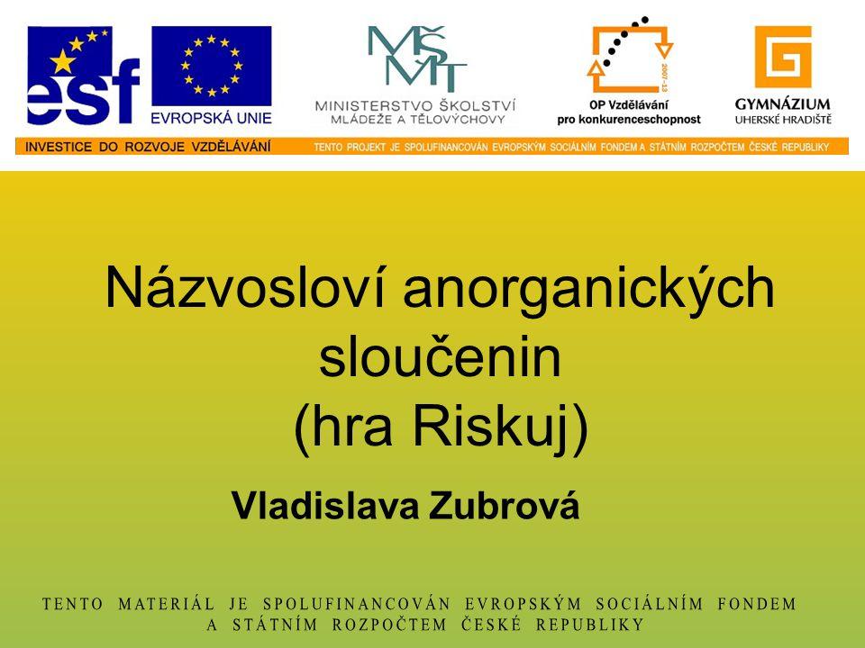 Vladislava Zubrová Názvosloví anorganických sloučenin (hra Riskuj)
