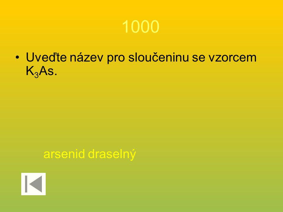 1000 Uveďte název pro sloučeninu se vzorcem K 3 As. arsenid draselný