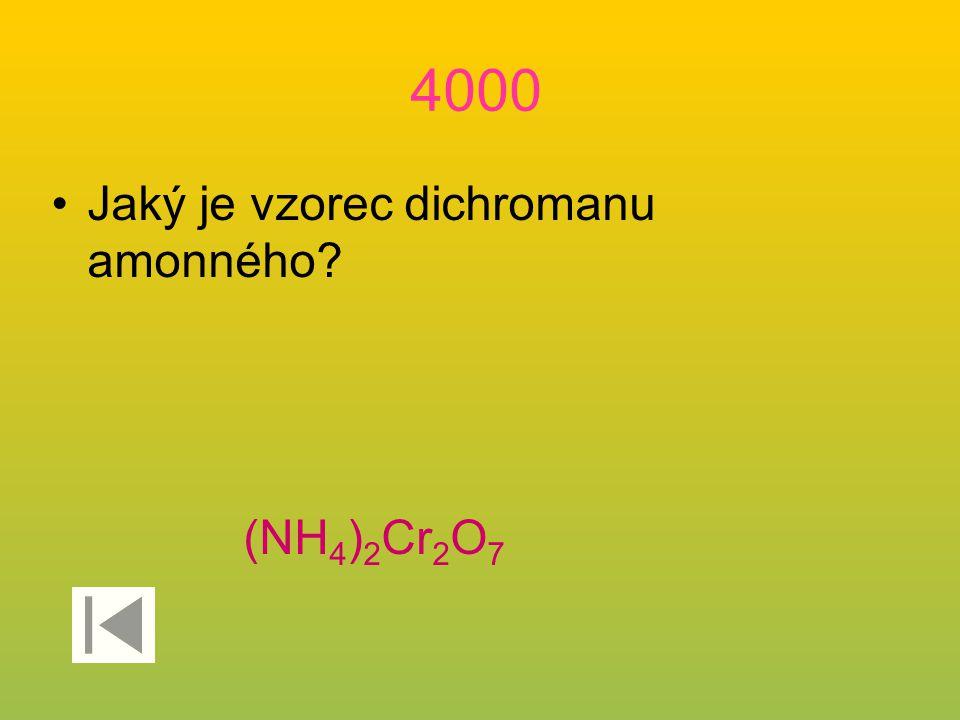4000 Jaký je vzorec dichromanu amonného? (NH 4 ) 2 Cr 2 O 7