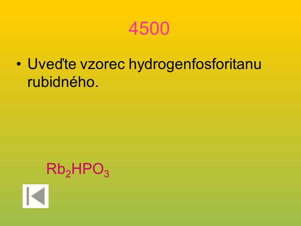 4500 Uveďte vzorec hydrogenfosforitanu rubidného. Rb 2 HPO 3