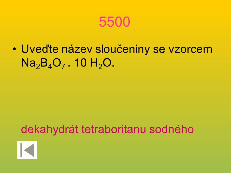 5500 Uveďte název sloučeniny se vzorcem Na 2 B 4 O 7. 10 H 2 O. dekahydrát tetraboritanu sodného