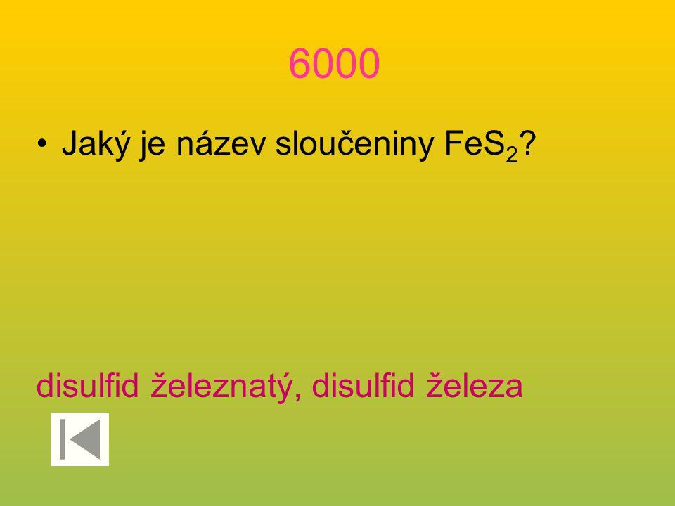 6000 Jaký je název sloučeniny FeS 2 ? disulfid železnatý, disulfid železa