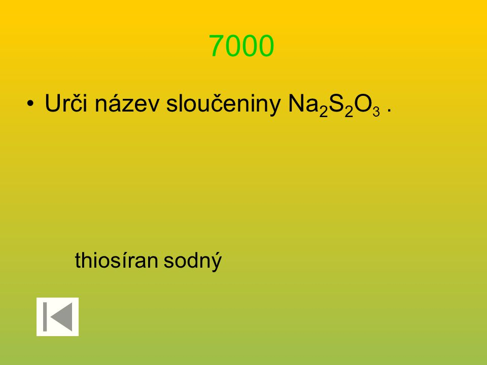 7000 Urči název sloučeniny Na 2 S 2 O 3. thiosíran sodný