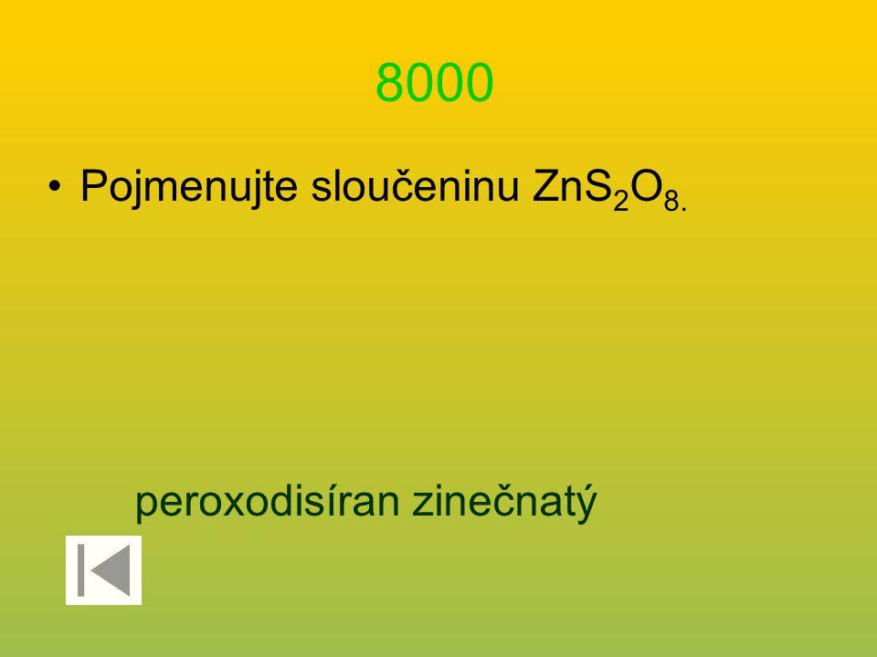 8000 Pojmenujte sloučeninu ZnS 2 O 8. peroxodisíran zinečnatý