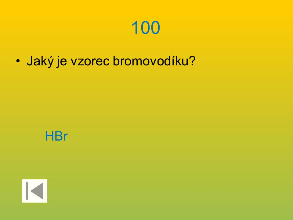 100 Jaký je vzorec bromovodíku? HBr