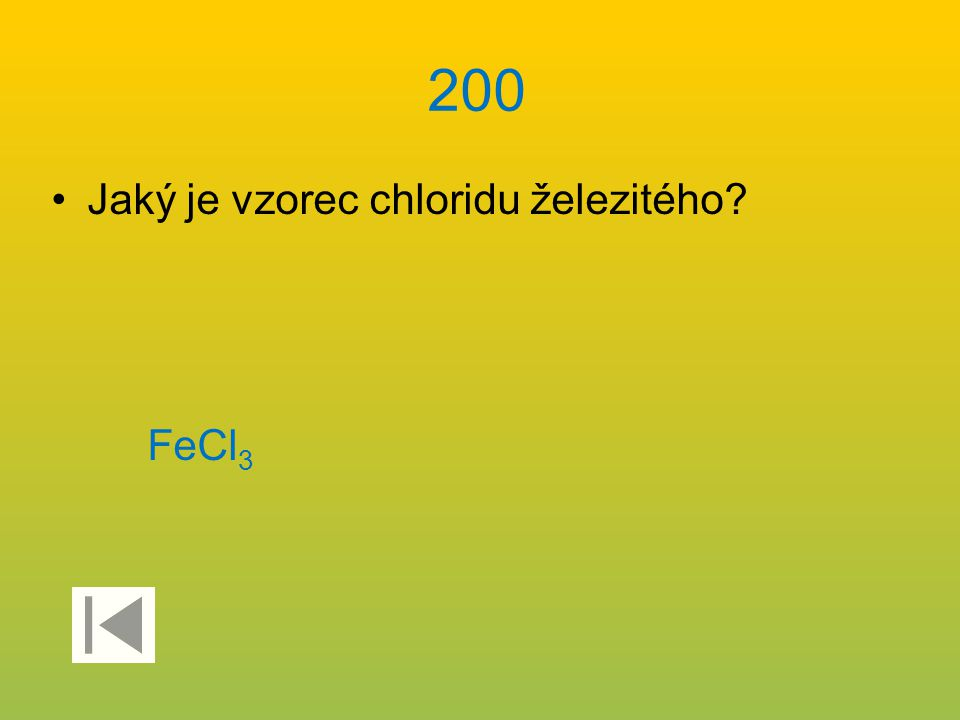200 Jaký je vzorec chloridu železitého? FeCl 3