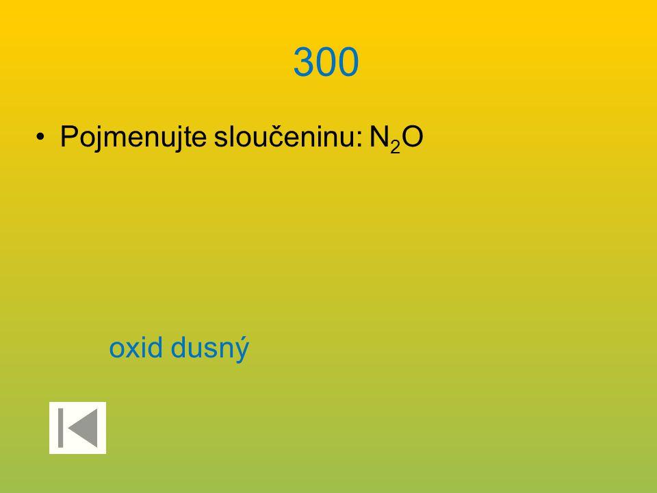 400 Jaký je název sloučeniny HNO 2 ? kyselina dusitá