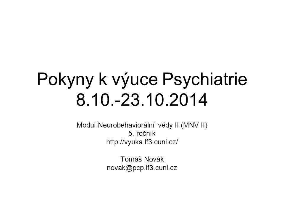 Pokyny k výuce Psychiatrie 8.10.-23.10.2014 Modul Neurobehaviorální vědy II (MNV II) 5.