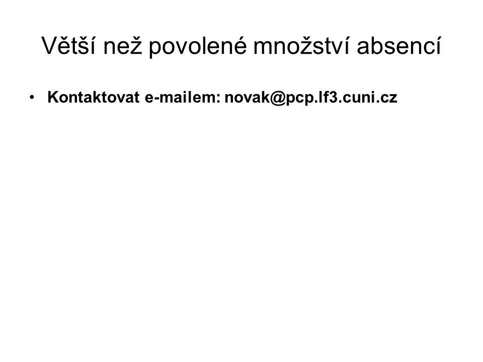 Větší než povolené množství absencí Kontaktovat e-mailem: novak@pcp.lf3.cuni.cz