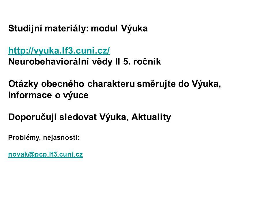 Studijní materiály: modul Výuka http://vyuka.lf3.cuni.cz/ Neurobehaviorální vědy II 5.