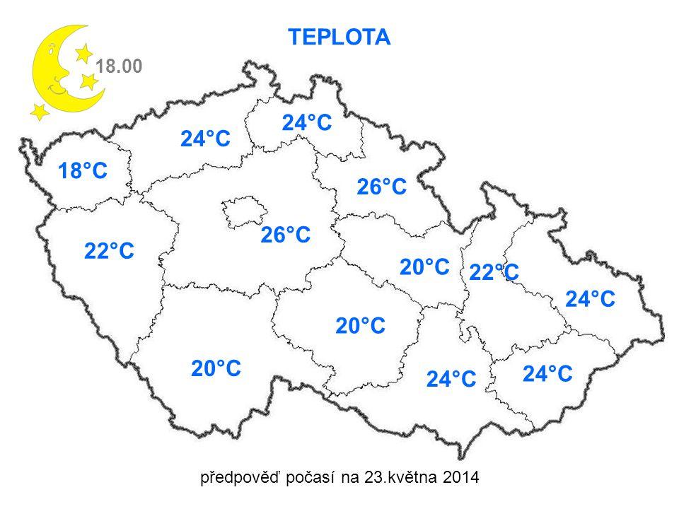 předpověď počasí na 23.května 2014 TEPLOTA 18.00 18°C 22°C 26°C 20°C 24°C 26°C 20°C 22°C 24°C