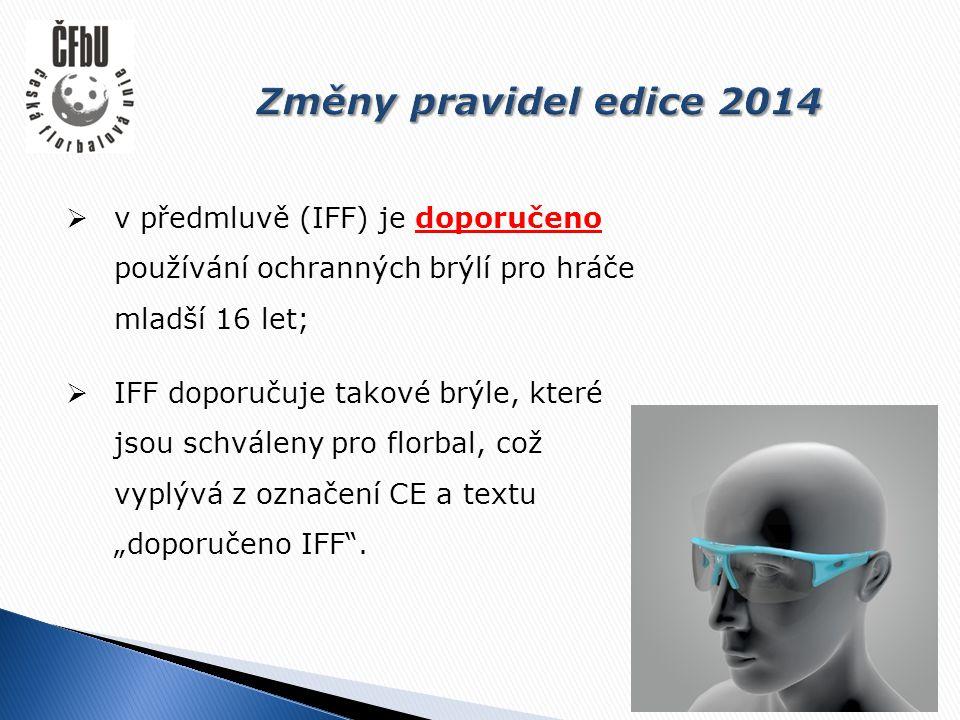 """ v předmluvě (IFF) je doporučeno používání ochranných brýlí pro hráče mladší 16 let;  IFF doporučuje takové brýle, které jsou schváleny pro florbal, což vyplývá z označení CE a textu """"doporučeno IFF ."""
