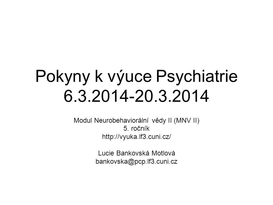 Pokyny k výuce Psychiatrie 6.3.2014-20.3.2014 Modul Neurobehaviorální vědy II (MNV II) 5. ročník http://vyuka.lf3.cuni.cz/ Lucie Bankovská Motlová ban
