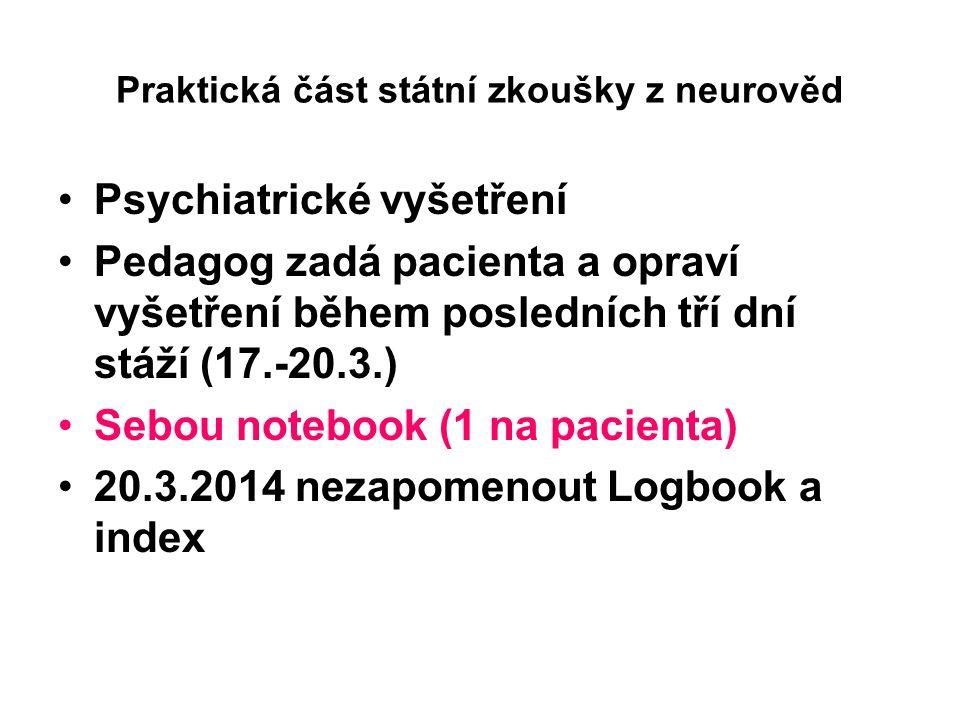 Praktická část státní zkoušky z neurověd Psychiatrické vyšetření Pedagog zadá pacienta a opraví vyšetření během posledních tří dní stáží (17.-20.3.) S