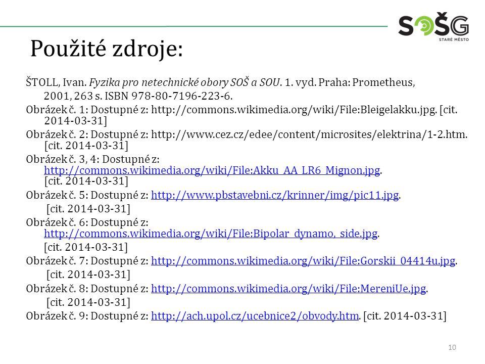 Použité zdroje: ŠTOLL, Ivan. Fyzika pro netechnické obory SOŠ a SOU. 1. vyd. Praha: Prometheus, 2001, 263 s. ISBN 978-80-7196-223-6. Obrázek č. 1: Dos