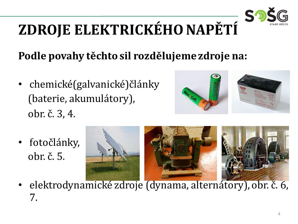ZDROJE ELEKTRICKÉHO NAPĚTÍ Podle povahy těchto sil rozdělujeme zdroje na: chemické(galvanické)články (baterie, akumulátory), obr. č. 3, 4. fotočlánky,