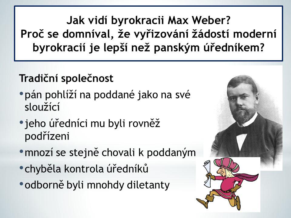Tradiční společnost pán pohlíží na poddané jako na své sloužící jeho úředníci mu byli rovněž podřízeni mnozí se stejně chovali k poddaným chyběla kontrola úředníků odborně byli mnohdy diletanty Jak vidí byrokracii Max Weber.