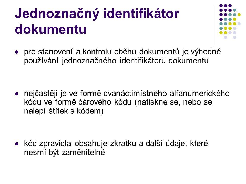 Jednoznačný identifikátor dokumentu pro stanovení a kontrolu oběhu dokumentů je výhodné používání jednoznačného identifikátoru dokumentu nejčastěji je ve formě dvanáctimístného alfanumerického kódu ve formě čárového kódu (natiskne se, nebo se nalepí štítek s kódem) kód zpravidla obsahuje zkratku a další údaje, které nesmí být zaměnitelné