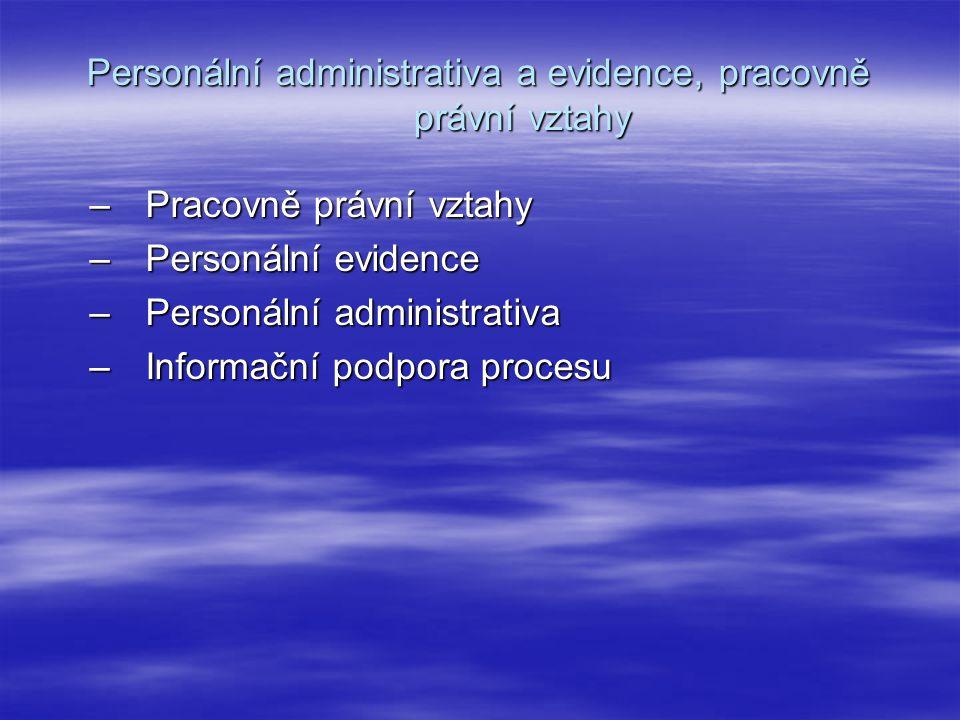 Personální administrativa a evidence, pracovně právní vztahy –Pracovně právní vztahy –Personální evidence –Personální administrativa –Informační podpora procesu