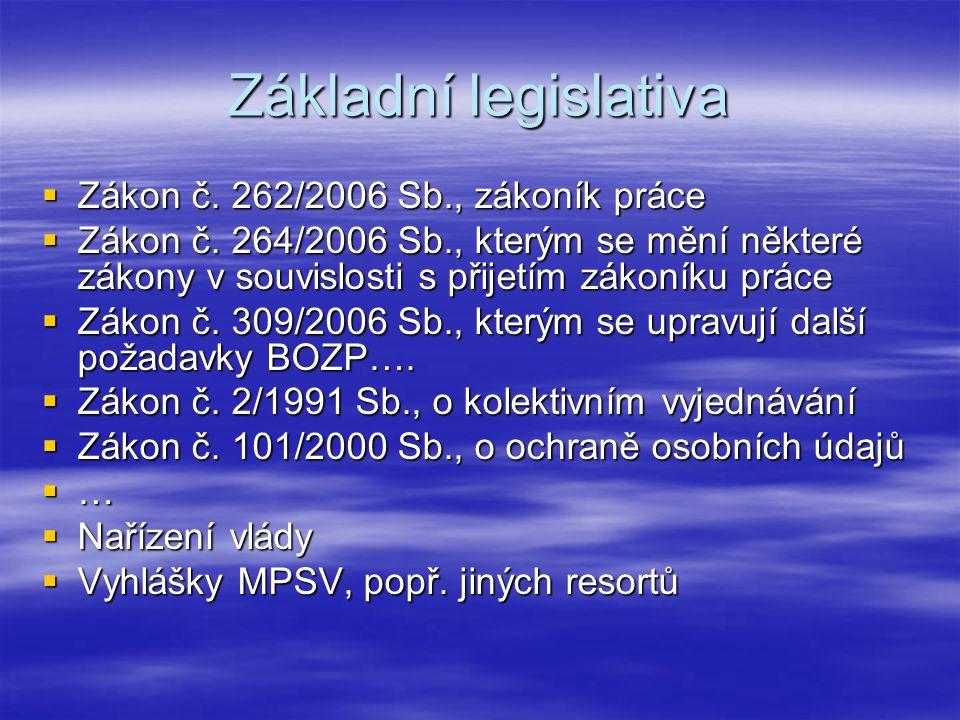 Základní legislativa  Zákon č. 262/2006 Sb., zákoník práce  Zákon č. 264/2006 Sb., kterým se mění některé zákony v souvislosti s přijetím zákoníku p