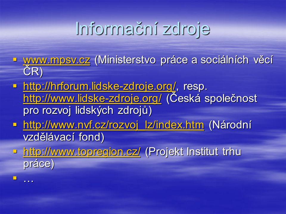 Informační zdroje  www.mpsv.cz (Ministerstvo práce a sociálních věcí ČR) www.mpsv.cz  http://hrforum.lidske-zdroje.org/, resp. http://www.lidske-zdr