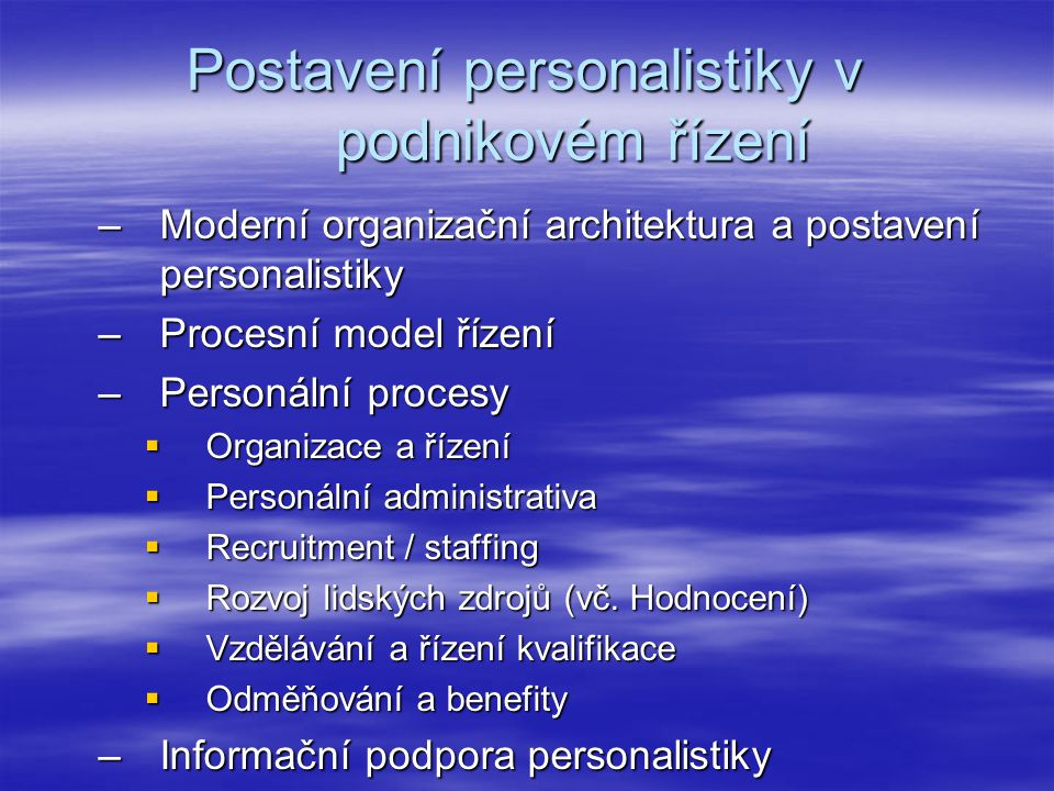 Postavení personalistiky v podnikovém řízení –Moderní organizační architektura a postavení personalistiky –Procesní model řízení –Personální procesy 