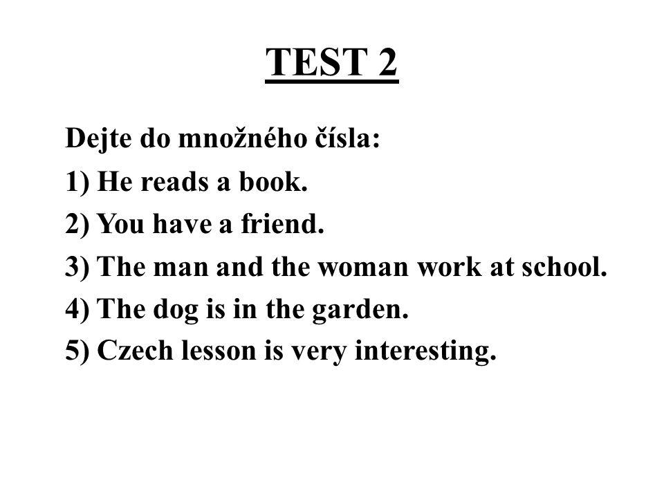 TEST 2 Správné řešení: 1) They read books.2) You have friends.