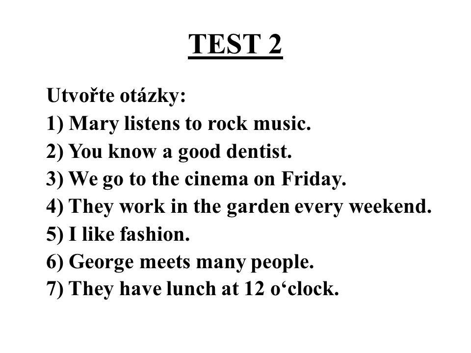 TEST 2 Správné řešení: 1) Does Mary listen to rock music.