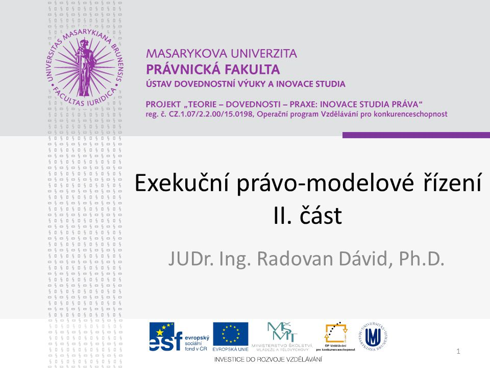 1 Exekuční právo-modelové řízení II. část JUDr. Ing. Radovan Dávid, Ph.D.