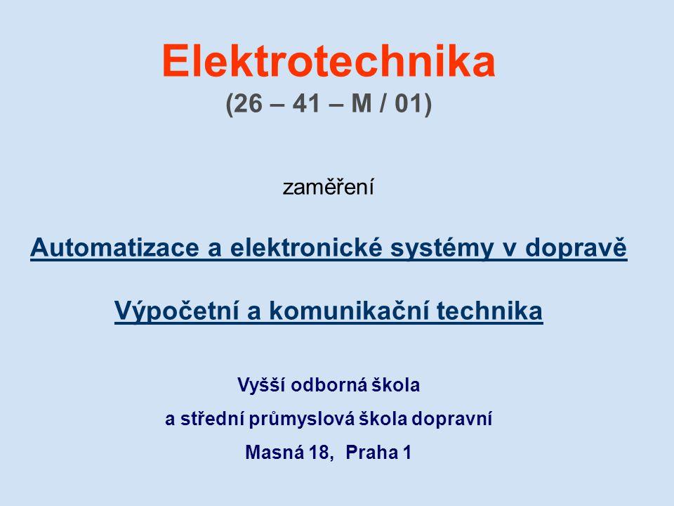 Elektrotechnika (26 – 41 – M / 01) zaměření Automatizace a elektronické systémy v dopravě Výpočetní a komunikační technika Automatizace a elektronické