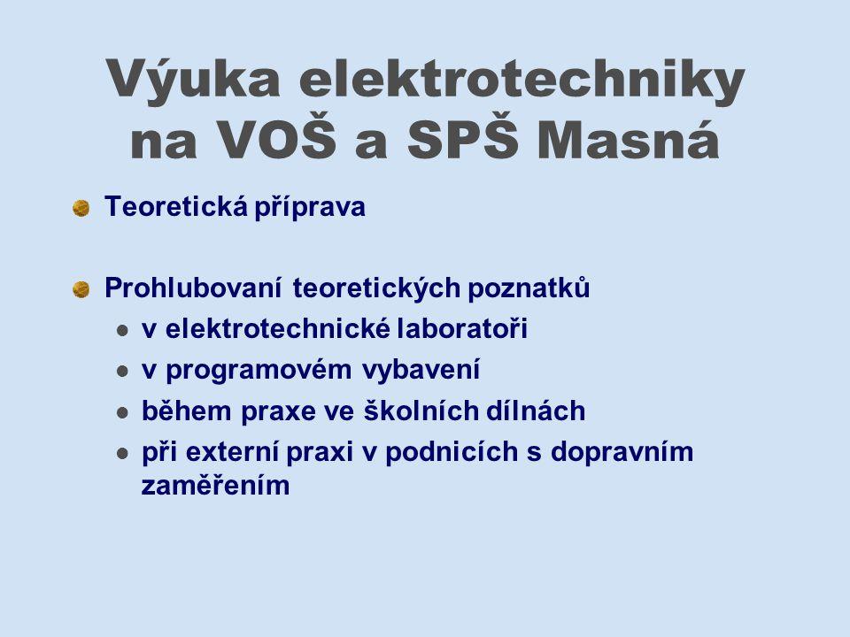 Výuka elektrotechniky na VOŠ a SPŠ Masná Teoretická příprava Prohlubovaní teoretických poznatků v elektrotechnické laboratoři v programovém vybavení b
