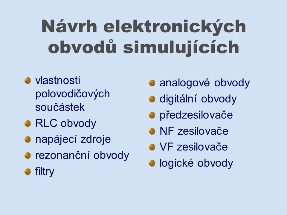 Návrh elektronických obvodů simulujících vlastnosti polovodičových součástek RLC obvody napájecí zdroje rezonanční obvody filtry analogové obvody digi