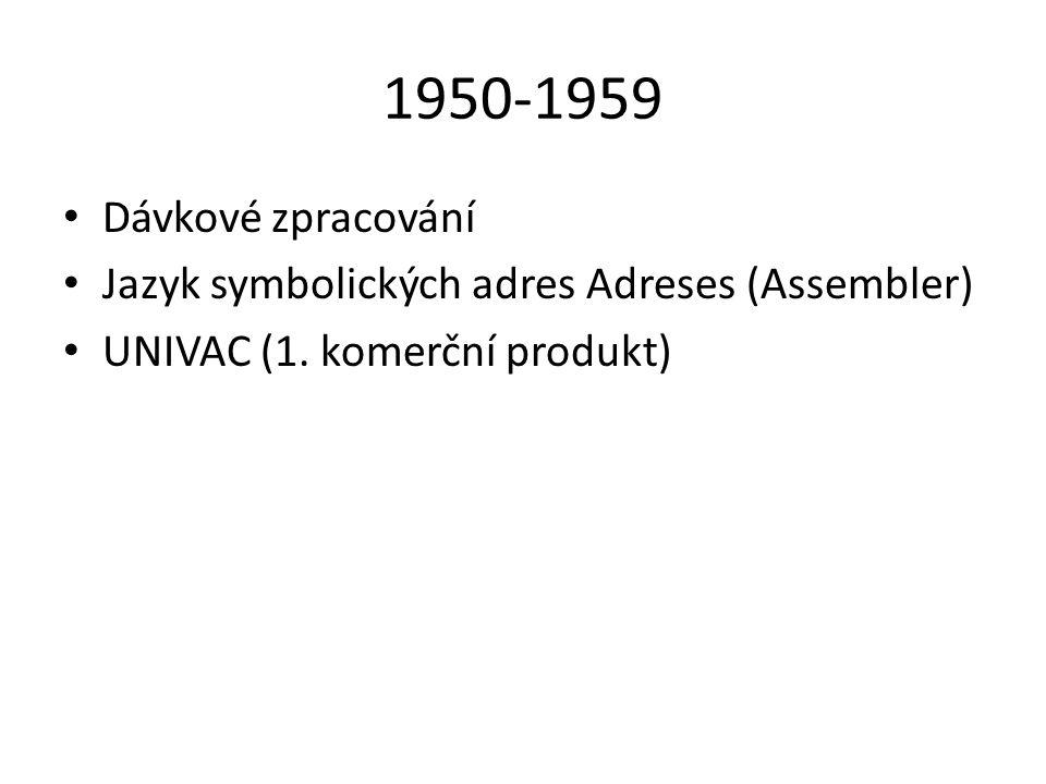 1950-1959 Dávkové zpracování Jazyk symbolických adres Adreses (Assembler) UNIVAC (1. komerční produkt)