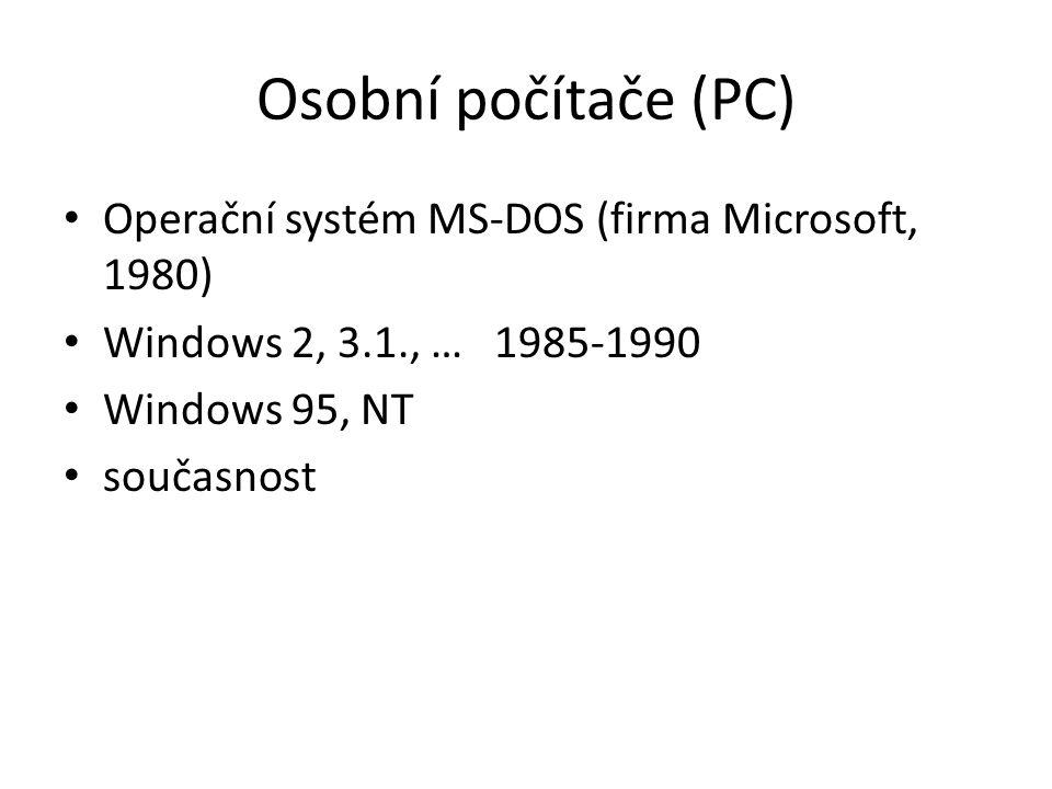 Osobní počítače (PC) Operační systém MS-DOS (firma Microsoft, 1980) Windows 2, 3.1., … 1985-1990 Windows 95, NT současnost