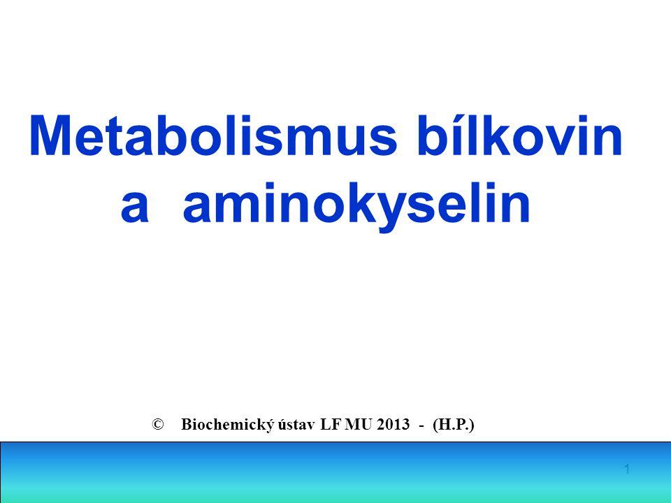 1 Metabolismus bílkovin a aminokyselin © Biochemický ústav LF MU 2013 - (H.P.)