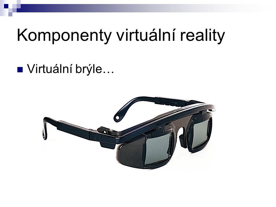 Komponenty virtuální reality Virtuální brýle…