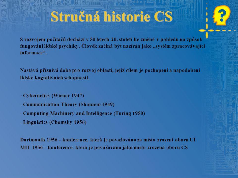 Stručná historie CS S rozvojem počítačů dochází v 50 letech 20. století ke změně v pohledu na způsob fungování lidské psychiky. Člověk začíná být nazí