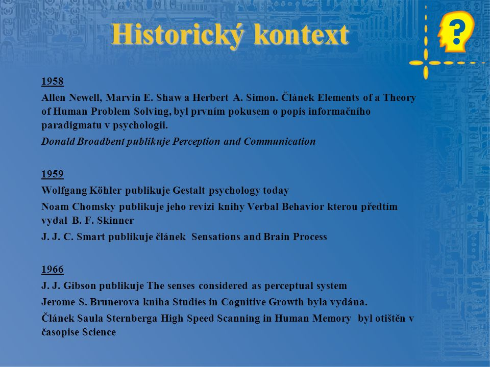 Historický kontext 1958 Allen Newell, Marvin E. Shaw a Herbert A. Simon. Článek Elements of a Theory of Human Problem Solving, byl prvním pokusem o po