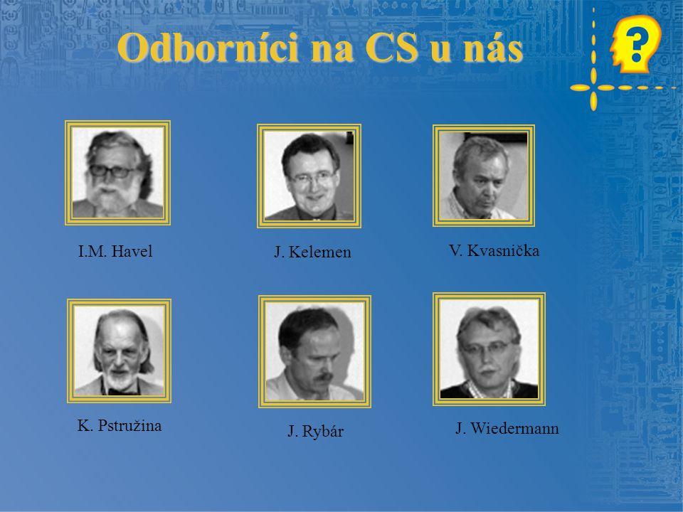 Odborníci na CS u nás I.M. Havel J. Kelemen V. Kvasnička K. Pstružina J. Rybár J. Wiedermann