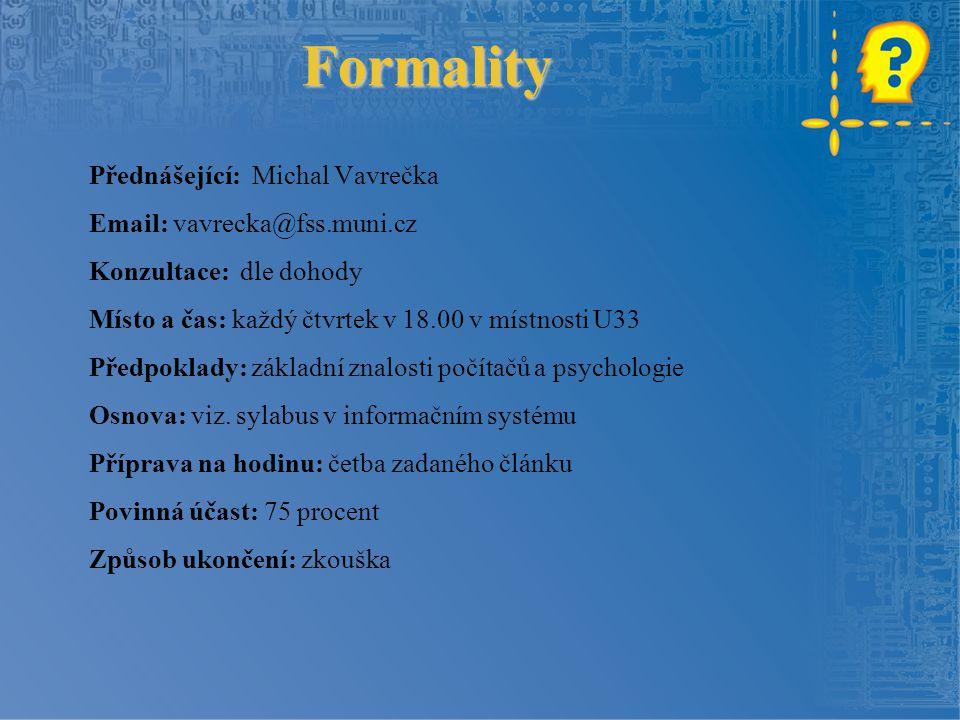 Formality Přednášející: Michal Vavrečka Email: vavrecka@fss.muni.cz Konzultace: dle dohody Místo a čas: každý čtvrtek v 18.00 v místnosti U33 Předpokl