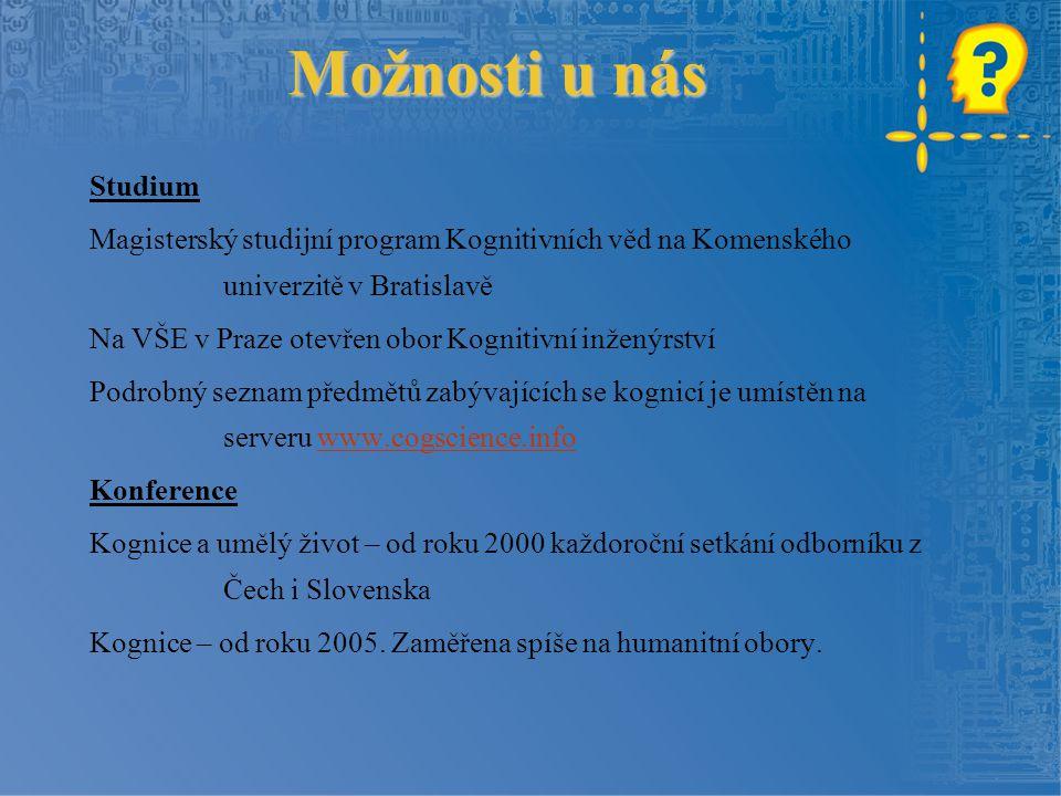 Možnosti u nás Studium Magisterský studijní program Kognitivních věd na Komenského univerzitě v Bratislavě Na VŠE v Praze otevřen obor Kognitivní inže