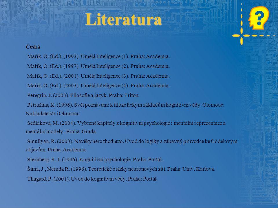 Literatura Česká Mařík, O. (Ed.). (1993). Umělá Inteligence (1). Praha: Academia. Mařík, O. (Ed.). (1997). Umělá Inteligence (2). Praha: Academia. Mař
