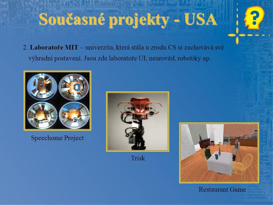 Současné projekty - USA 2. Laboratoře MIT – univerzita, která stála u zrodu CS si zachovává své výhradní postavení. Jsou zde laboratoře UI, neurověd,