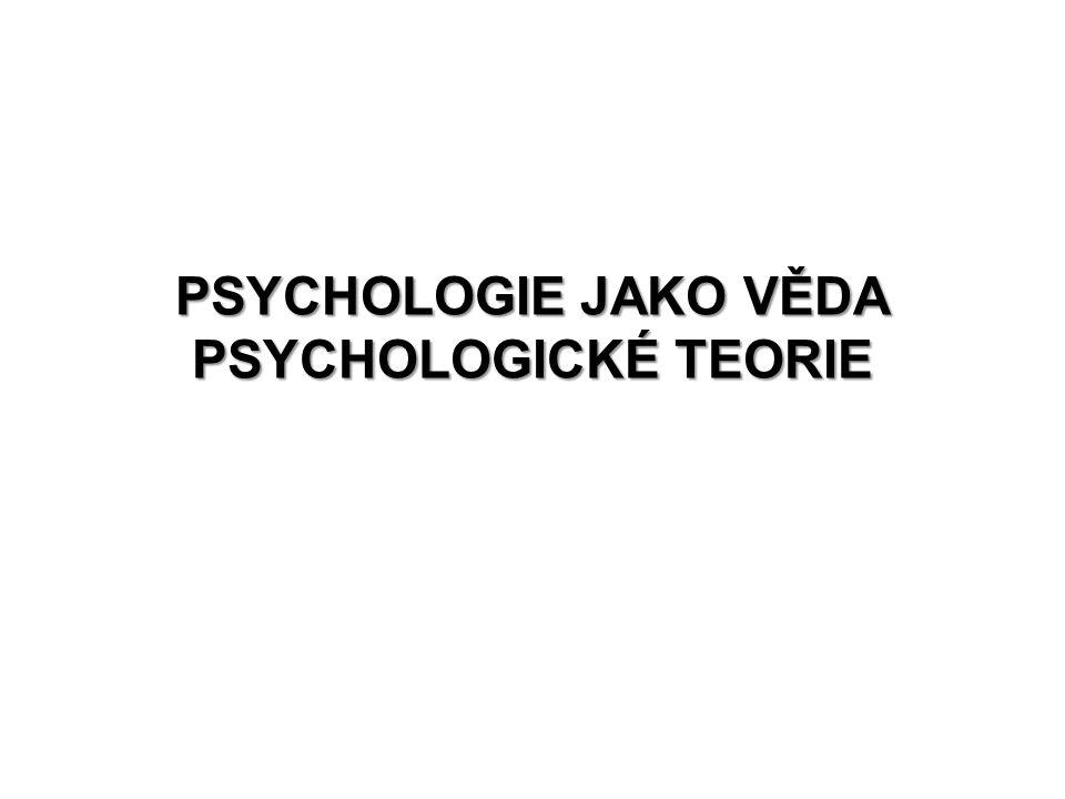 PSYCHOLOGIE JAKO VĚDA PSYCHOLOGICKÉ TEORIE