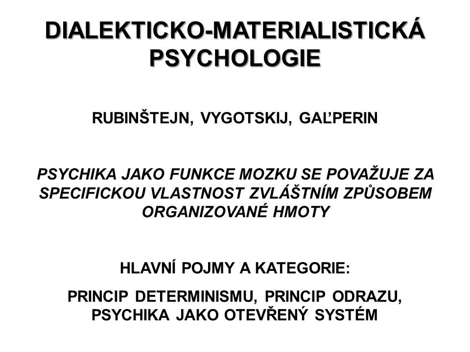 DIALEKTICKO-MATERIALISTICKÁ PSYCHOLOGIE RUBINŠTEJN, VYGOTSKIJ, GAĽPERIN PSYCHIKA JAKO FUNKCE MOZKU SE POVAŽUJE ZA SPECIFICKOU VLASTNOST ZVLÁŠTNÍM ZPŮS