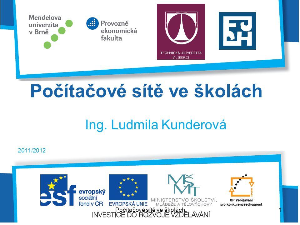 Počítačové sítě ve školách Ing. Ludmila Kunderová 2011/2012 1Počítačové sítě ve školách